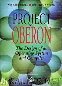 Project Oberon: The Design of an Operating System, a Compiler, and a Computer