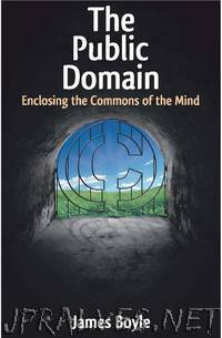 The Public Domain - Enclosing the Commons of the Mind