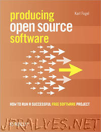 Producing Open Source Software - How to Run a Successful Free Software Project