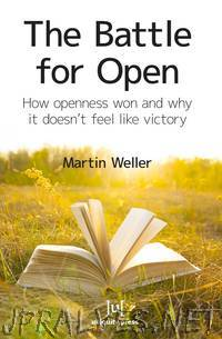The Battle for Open - How openness won and why it doesn't feel like victory