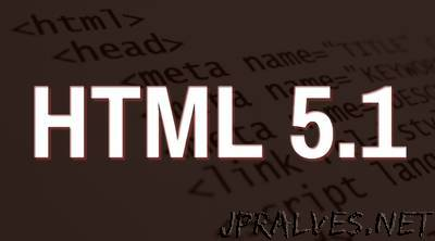 HTML 5.1 - W3C Proposed Recommendation, 15 September 2016