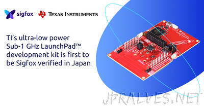TI's ultra-low power Sub-1 GHz LaunchPad development kit is first to be Sigfox verified in Japan