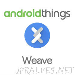 Announcing updates to Google's Internet of Things platform: Android Things and Weave
