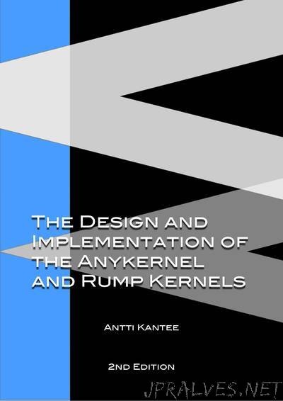 The Design and Implementation of the Anykernel and Rump Kernels, 2nd Edition