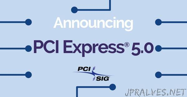 PCI-SIG® Achieves 32GT/s with New PCI Express® 5.0 Specification